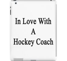 In Love With A Hockey Coach  iPad Case/Skin