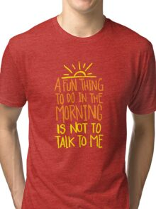 Fun thing in the Morning - not to talk to me - Funny Humor T Shirt  Tri-blend T-Shirt