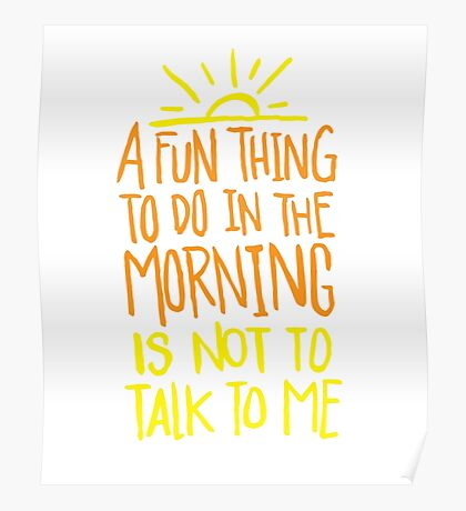 Fun thing in the Morning - not to talk to me - Funny Humor T Shirt  Poster