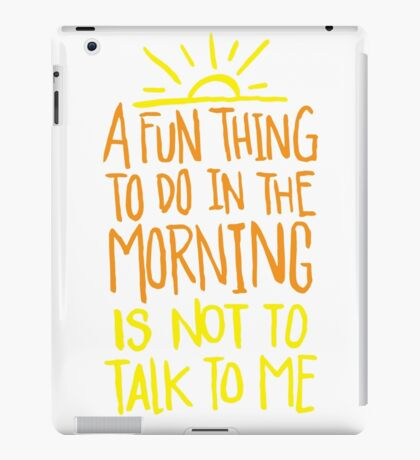 Fun thing in the Morning - not to talk to me - Funny Humor T Shirt  iPad Case/Skin
