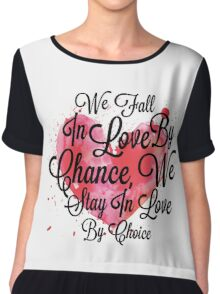 We Fall In Love By Chance, We Stay In Love By Choice - Valentines Day Special Quotes Chiffon Top