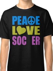 Peace Love Soccer Classic T-Shirt