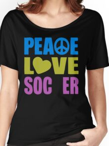 Peace Love Soccer Women's Relaxed Fit T-Shirt