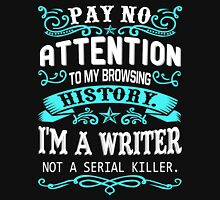 Pay No Attention To my Browsing History I Am A Writer Not A Serial Killer. Womens Fitted T-Shirt