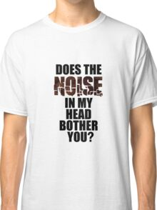 Noise In My Head Bother You Funny Classic T-Shirt
