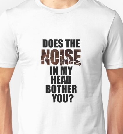 Noise In My Head Bother You Funny Unisex T-Shirt