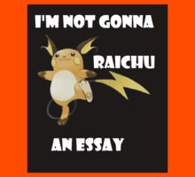 I'm not gonna RAICHU an essay! Kids Tee