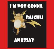 I'm not gonna RAICHU an essay! Kids Tee