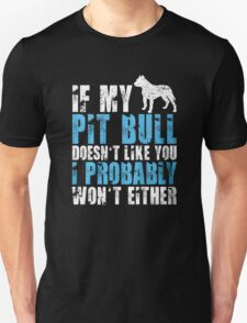 IF MY PIT BULL DOESN'T LIKE YOU Unisex T-Shirt
