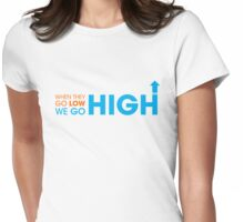 When they go low - We GO HIGH Womens Fitted T-Shirt