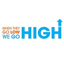 When they go low - We GO HIGH Photographic Print