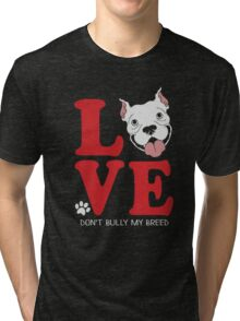 Pit Bull Love - Don't Bully My Breed Tri-blend T-Shirt