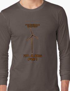 Renewable Energy? I'm A Big Fan - Science Joke Long Sleeve T-Shirt