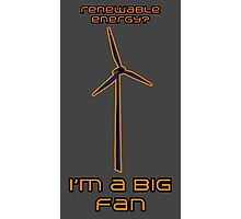 Renewable Energy? I'm A Big Fan - Science Joke Photographic Print