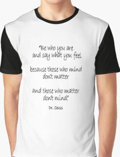 Dr. Seuss, Be who you are and say what you feel, because those who mind don't matter and those who matter don't mind. Graphic T-Shirt