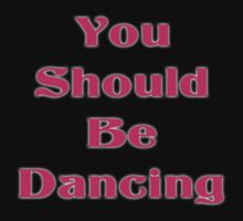 You Should Be Dancing - Get on the Dance Floor T-Shirt One Piece - Short Sleeve