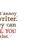 Don't annoy a WRITER the can KILL YOU in print by jazzydevil