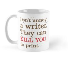 Don't annoy a WRITER the can KILL YOU in print Mug