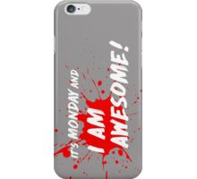 It's Monday and I am Awesome! iPhone Case/Skin