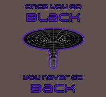 Once You Go Black You Never Go Back - Science Joke Unisex T-Shirt