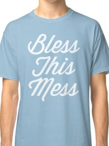 Bless This Mess Funny Quote Classic T-Shirt