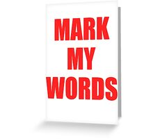 Mark My Words Justin  Greeting Card