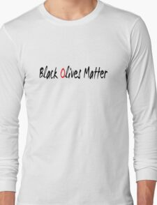 Black Olives Matter Long Sleeve T-Shirt