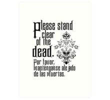 Please stand clear of the dead Art Print