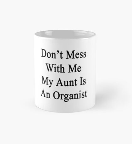 Don't Mess With Me My Aunt Is An Organist  Mug