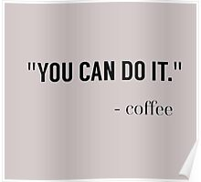 """""""You Can Do It"""" - Coffee #caffeine #coffeelover #coffee #morningbrew Poster"""