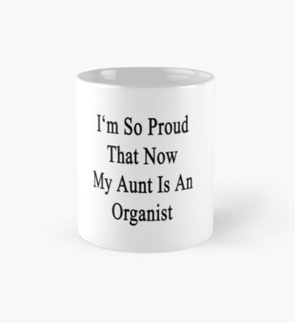 I'm So Proud That Now My Aunt Is An Organist Mug