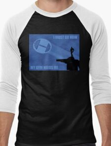 I Must Go Now. My Gym Needs Me. Men's Baseball ¾ T-Shirt