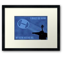 I Must Go Now. My Gym Needs Me. Framed Print