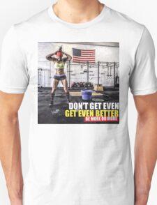 Don't Get Even. Get Even Better. Unisex T-Shirt