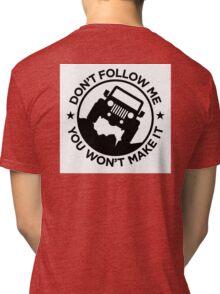 Don't Follow Me You Won't Make It Tri-blend T-Shirt