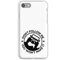 Don't Follow Me You Won't Make It iPhone Case/Skin