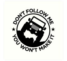 Don't Follow Me You Won't Make It Art Print