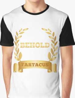 Behold Fartacus Graphic T-Shirt
