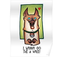 I wanna go for a walk ! Poster