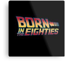 Born In The Eighties Metal Print