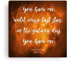 You have me - Illuminae Canvas Print