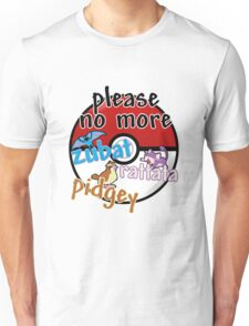 Please no more Zubat & Rattata & Pidgey Unisex T-Shirt