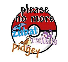 Please no more Zubat & Rattata & Pidgey Photographic Print