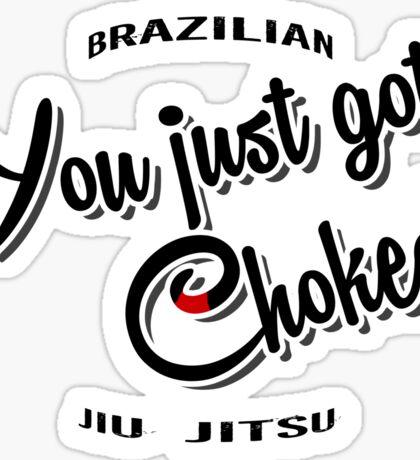 BJJ Brazilian Jiu Jitsu - you just got choked Sticker