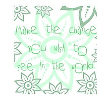 Make the change you wish to see in the world.  Photographic Print