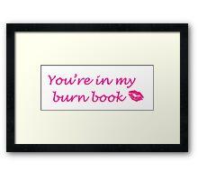 """""""You're in my burn book"""" Framed Print"""