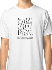 I am not gay, but $20 is $20 Classic T-Shirt