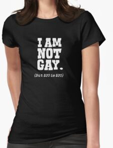 I am not gay, but $20 is $20 Womens Fitted T-Shirt