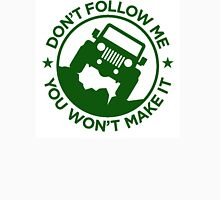 Don't Follow ME You Won't Make It. in Drak Green Unisex T-Shirt