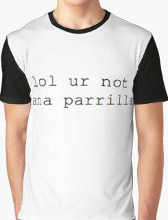 lol ur not...Lana Parrilla Graphic T-Shirt